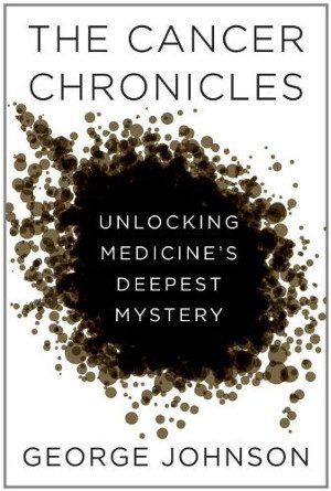 3. The Cancer Chronicles by George Johnson