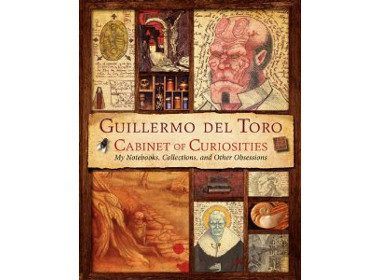 Cabinet of Curiosities: My Notebooks, Collections and Other Obsessions by Guillermo del Toro with Marc Zicree