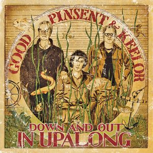 Down and Out in Upalong - Good Pinsent Keelor (Click to Listen Now)