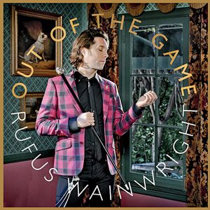 Out of the Game - Rufus Wainwright (Click to Listen Now)