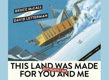 This Land Was Made for You and Me (But Mostly Me): Billionaires in the Wild by David Letterman and Bruce McCall