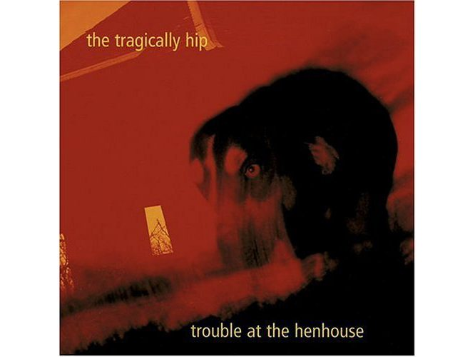 Trouble at the Henhouse, Tragically Hip