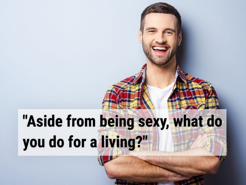 """""""Aside from being sexy, what do you do for a living?"""""""