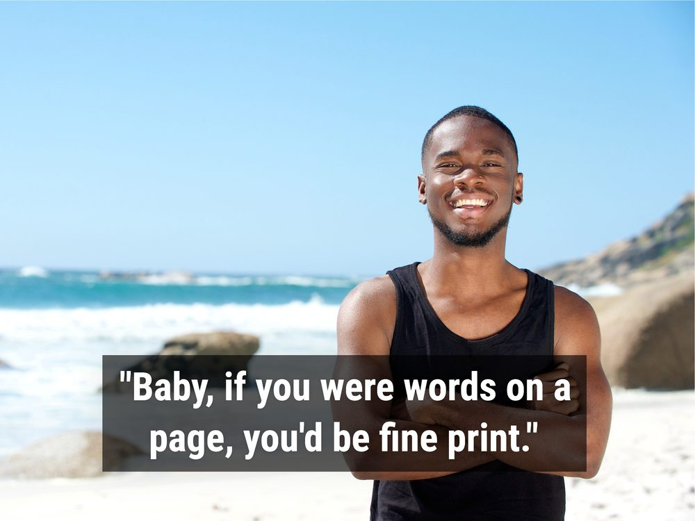 """Baby, if you were words on a page, you'd be fine print."""