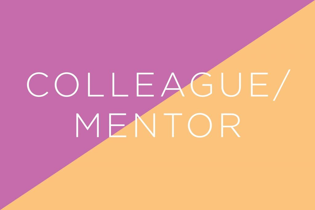 Always say colleague or mentor
