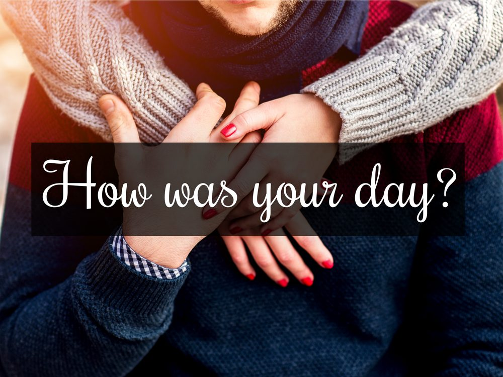 Share some highlights of your day with your spouse