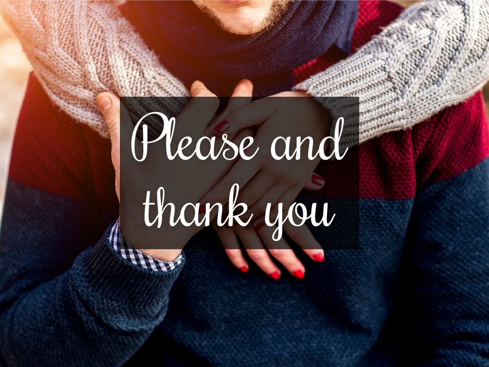 "Say ""please"" and ""thank you"" as often as possible"