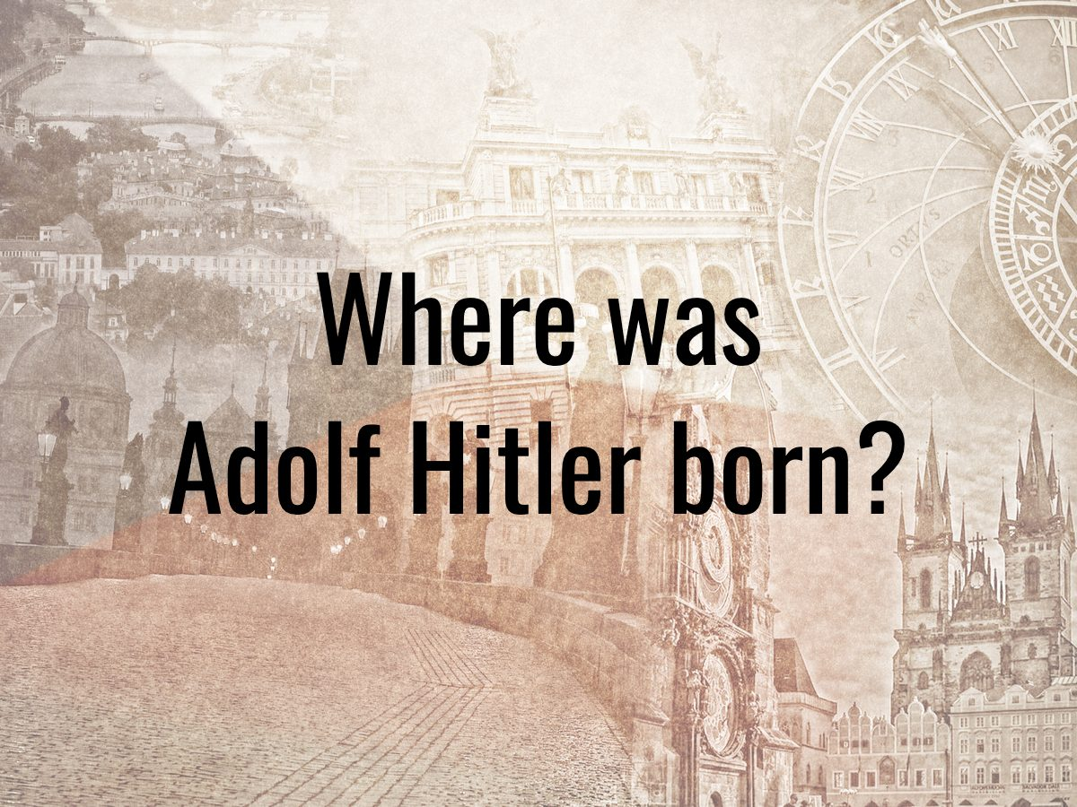 History questions - Where was Adolf Hitler born?