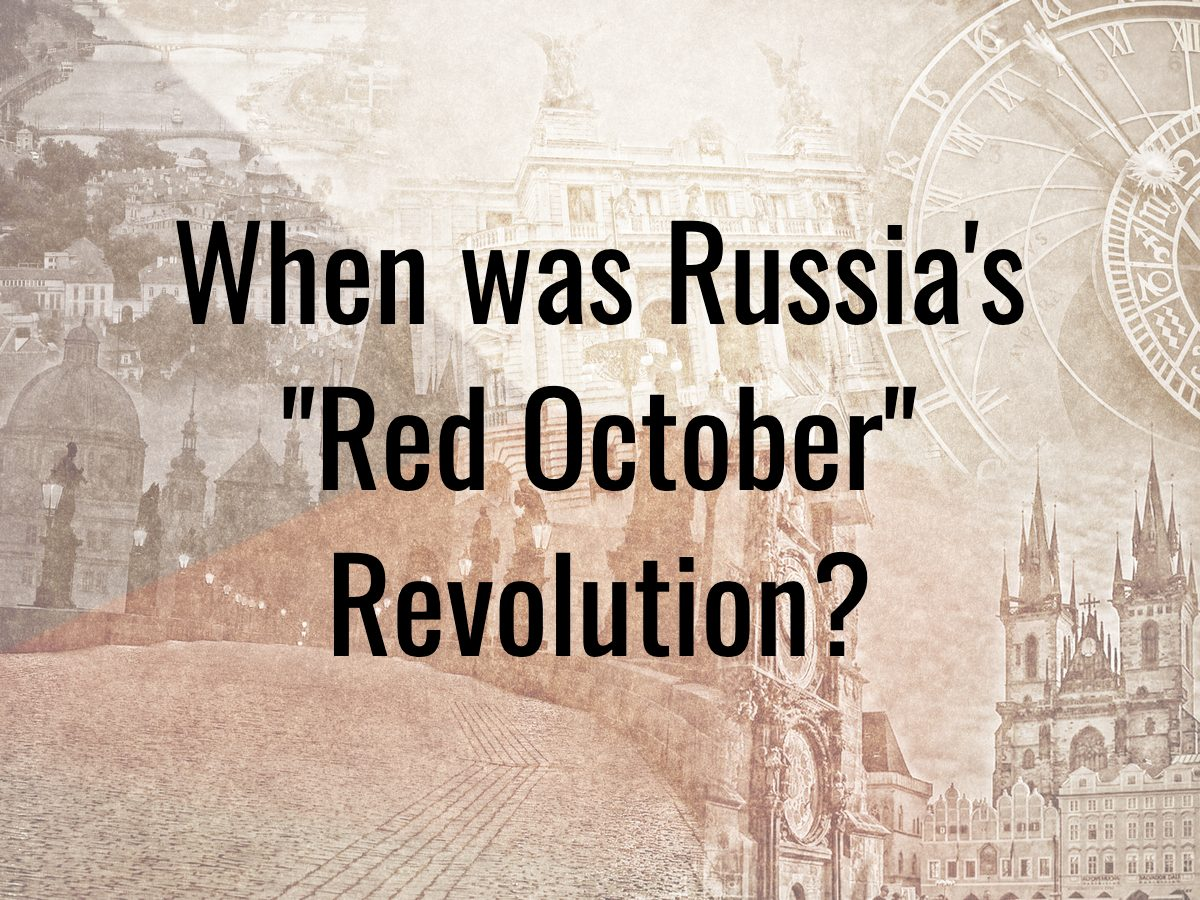 "History questions - when was Russia's ""Red October"" revolution?"