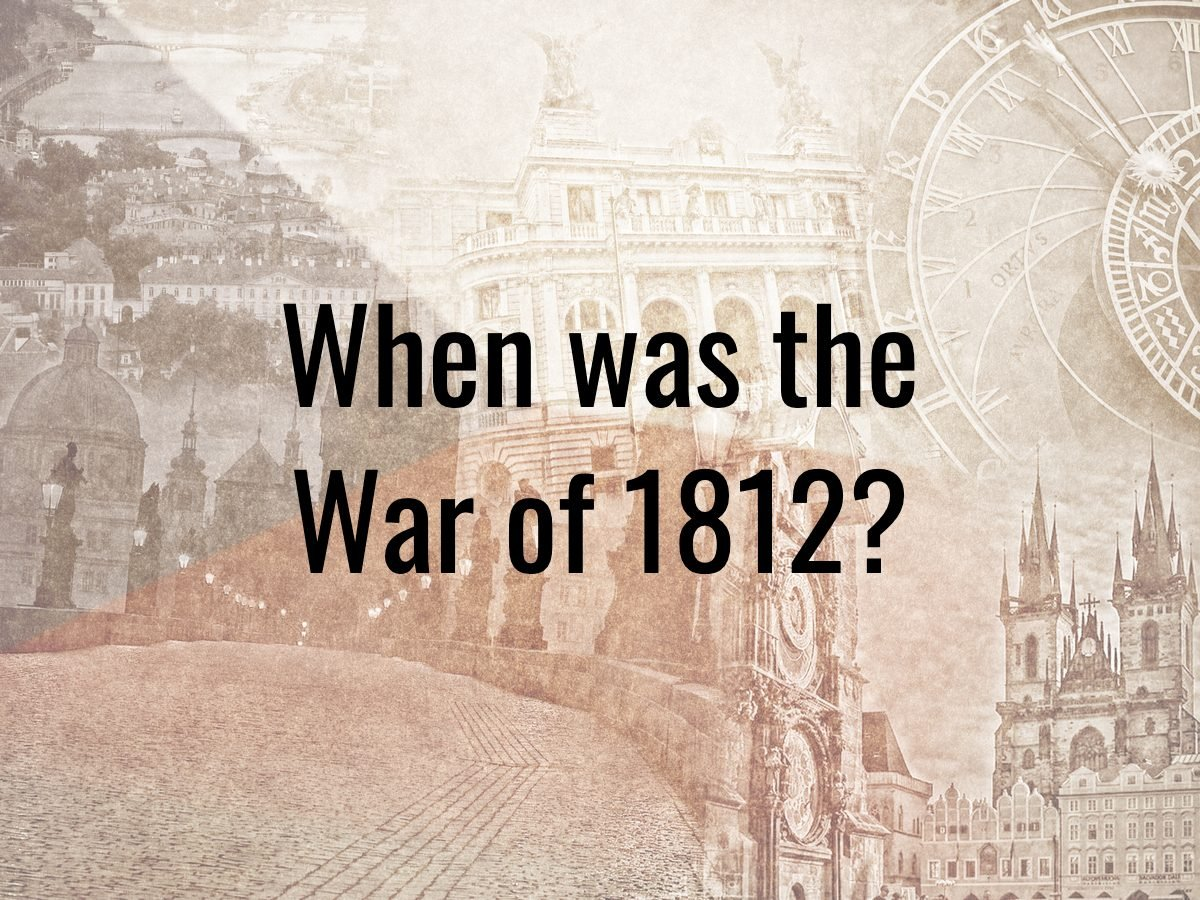 History questions - when was the War of 1812?