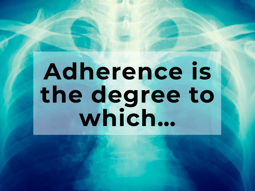What is adherence?