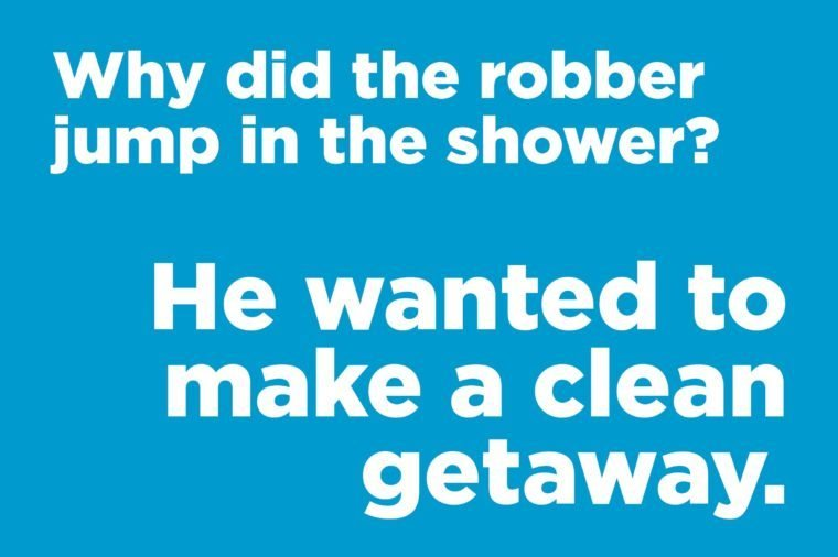 Funny jokes to tell - why did the robber jump in the shower