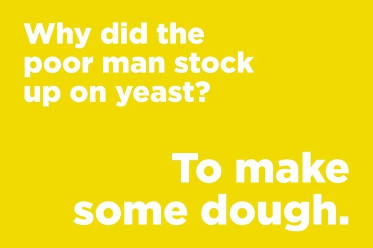 Funny jokes to tell - why did the poor man stock up on yeast?