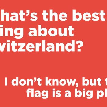 Short jokes - What's the best thing about Switzerland
