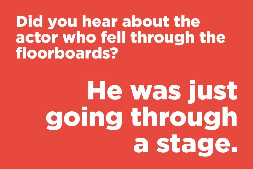 Short jokes - Did you hear about the actor who fell through the floorboards?