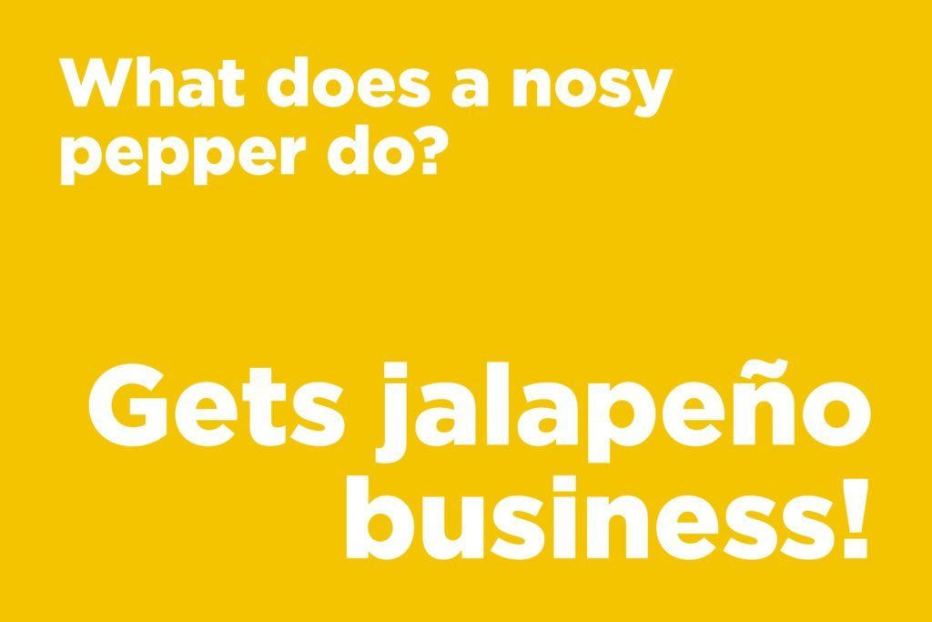 What does a nosy pepper do?