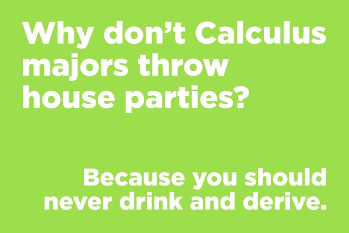 Why don't Calculus majors throw house parties?