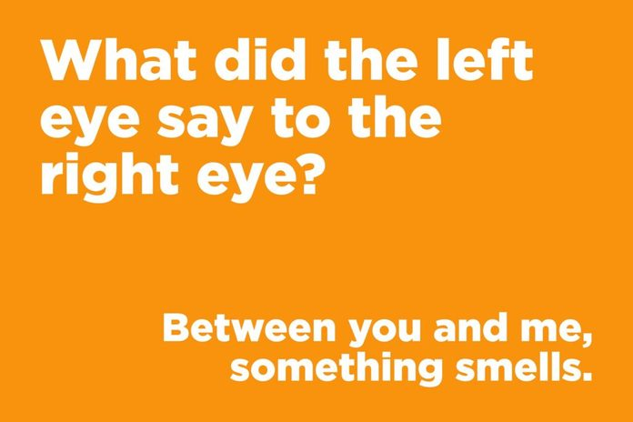What did the left eye say to the right eye?