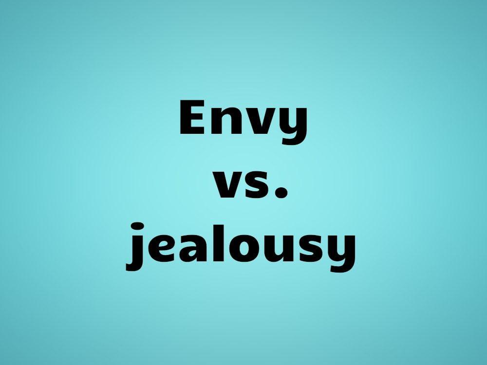 Envy vs. jealousy