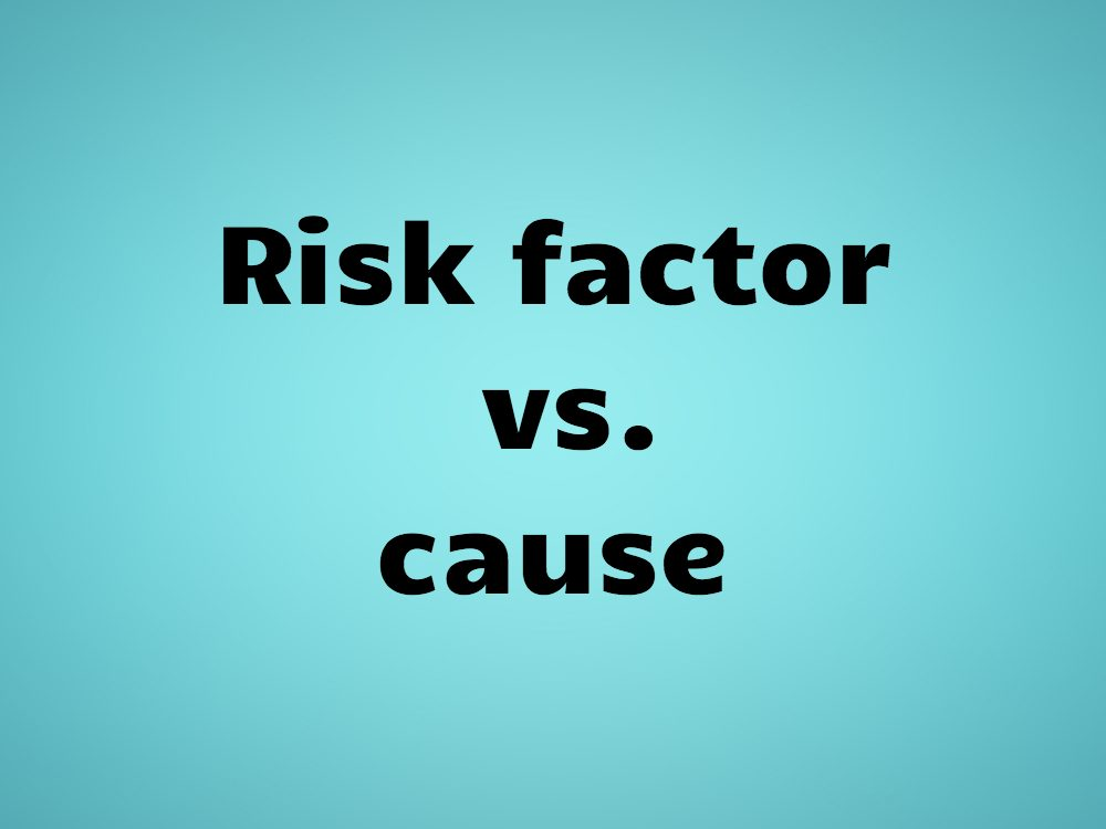 Risk factor vs. cause