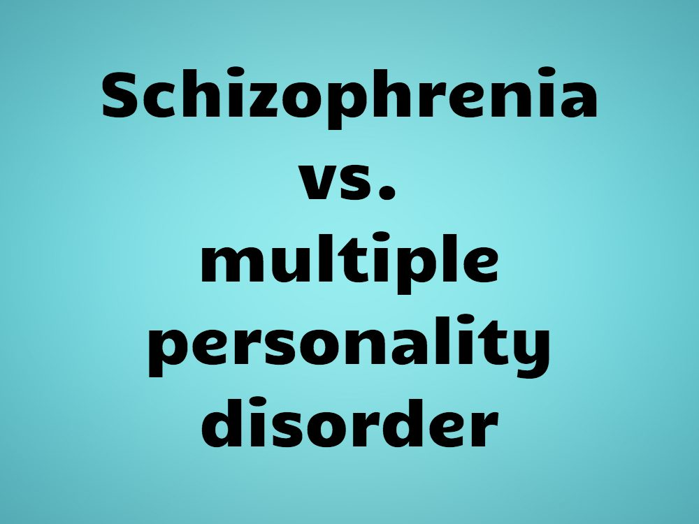 Schizophrenia vs. multiple personality disorder