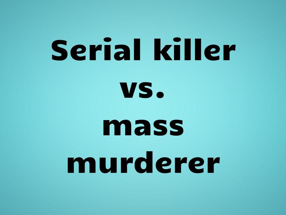 Serial killer vs. mass murderer