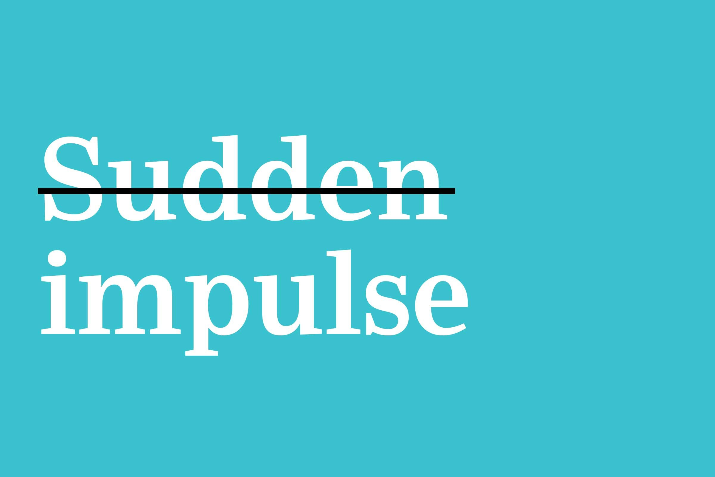 sudden impulse