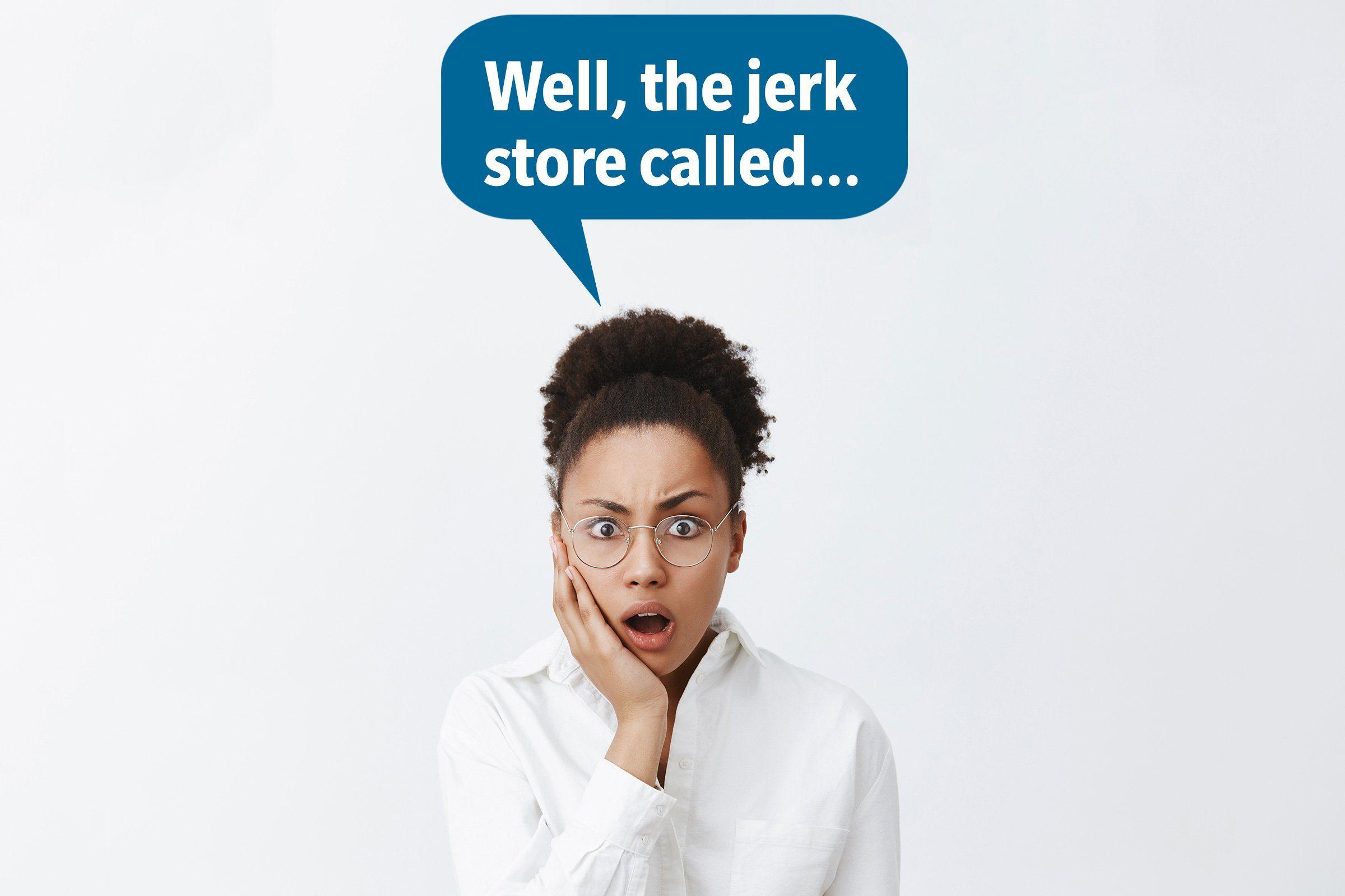 good comeback the jerk store