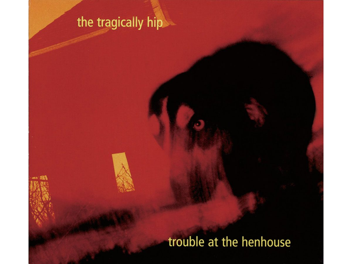 "Best road trip songs - Tragically Hip ""Trouble At the Henhouse"""