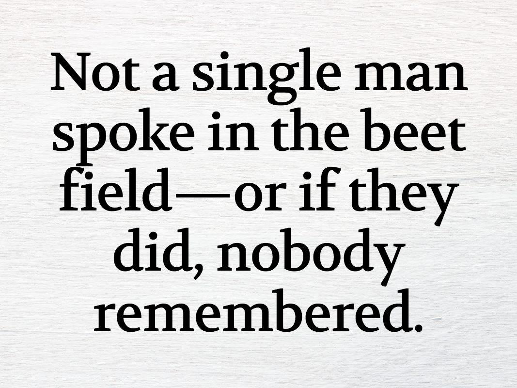 """""""Not a single man spoke in the beet field..."""""""