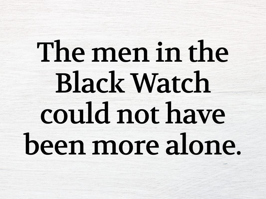 """""""The men in the Black Watch could not have been more alone..."""""""