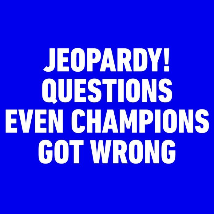 14 Jeopardy! Questions Even Champions Got Wrong