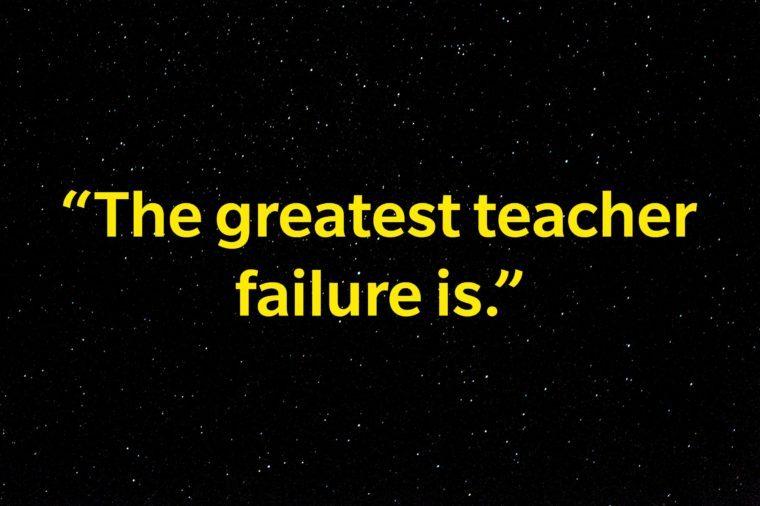 """""""The greatest teacher failure is."""""""