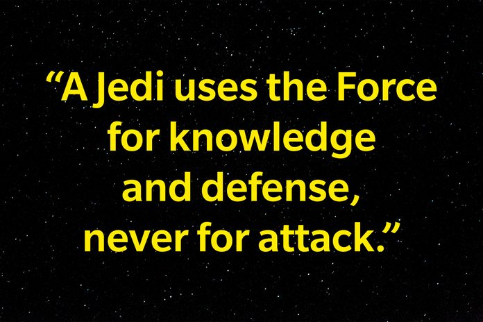 """""""A Jedi uses the Force for knowledge and defense, never for attack."""""""