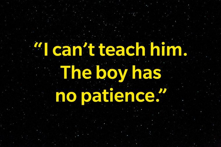 """I can't teach him. The boy has no patience. """