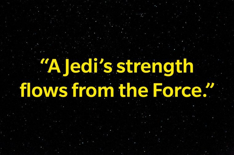 """A Jedi's strength flows from the force."""