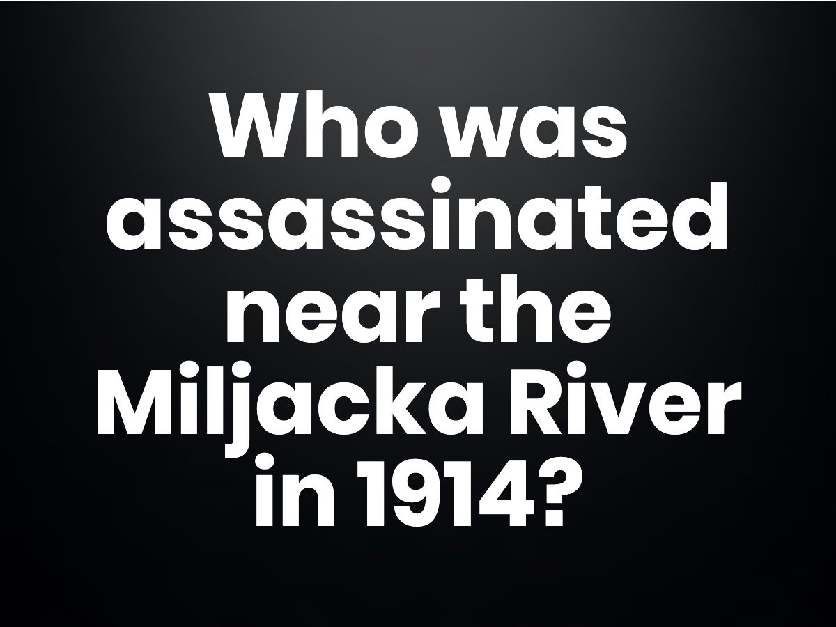 Trivia questions - Who was assassinated near the Miljacka River in 1914?