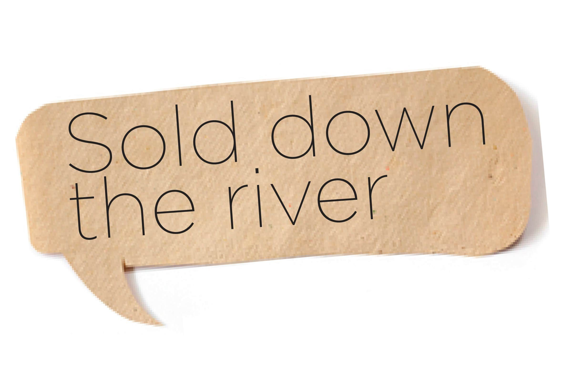 Offensive words - Sold down the river