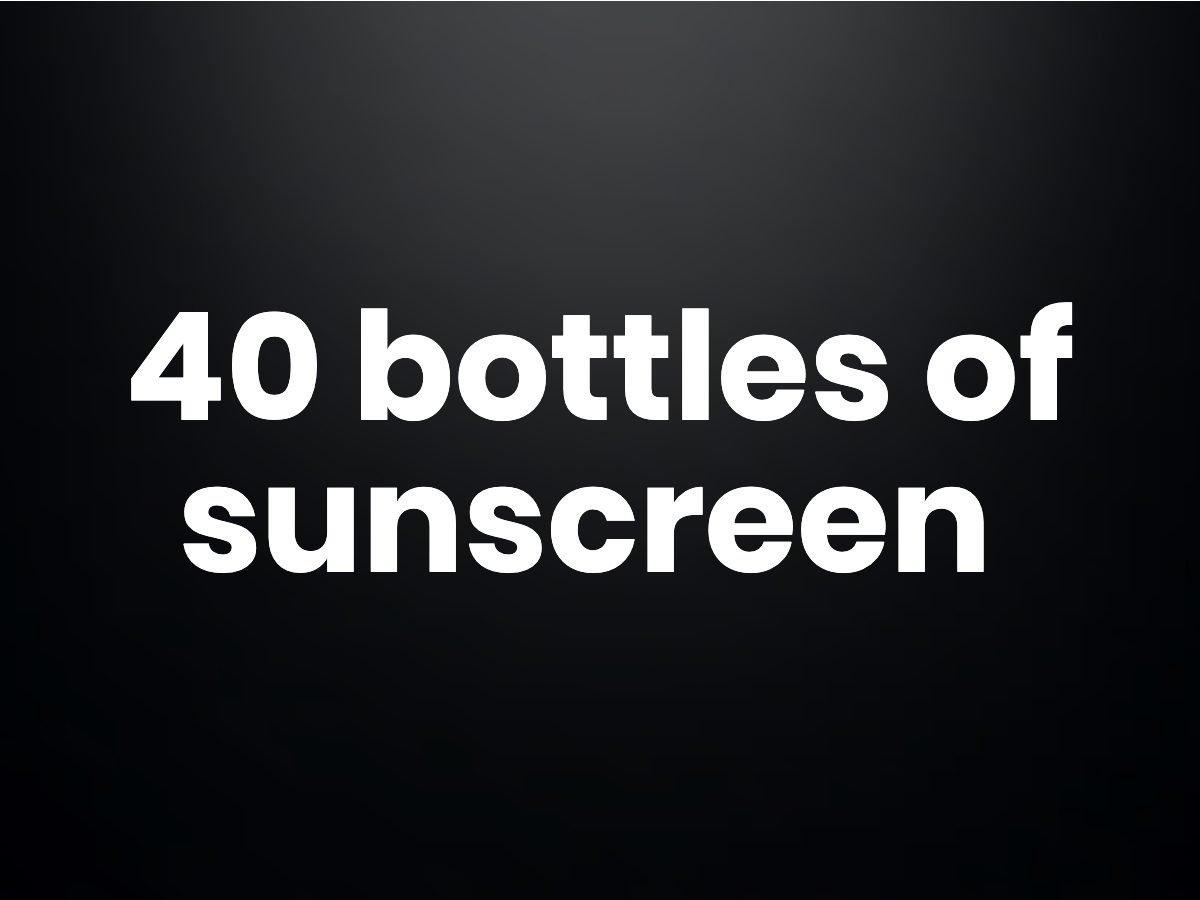 Trivia questions - 40 bottles of sunscreen