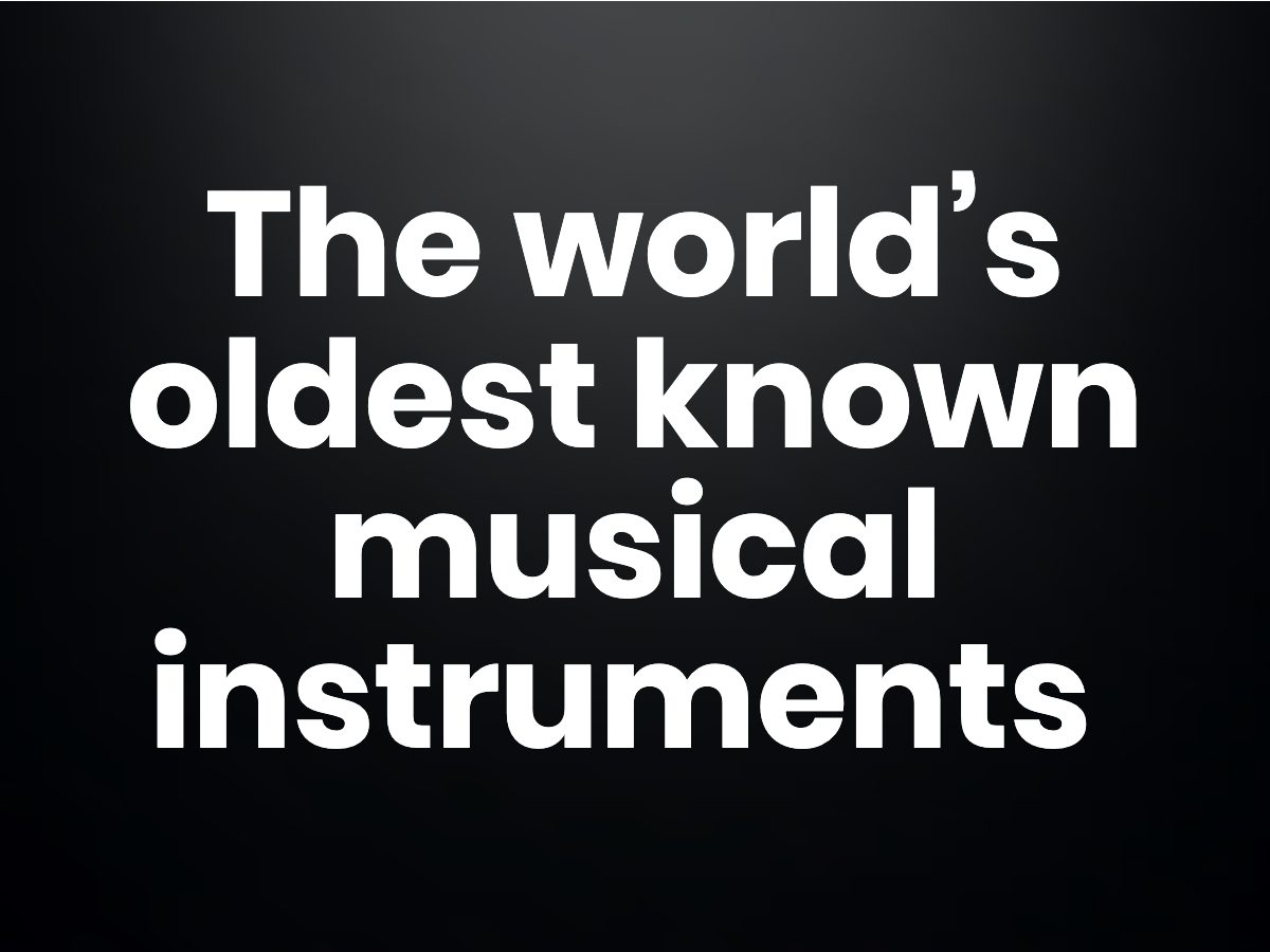 Trivia questions - The world's oldest known musical instruments
