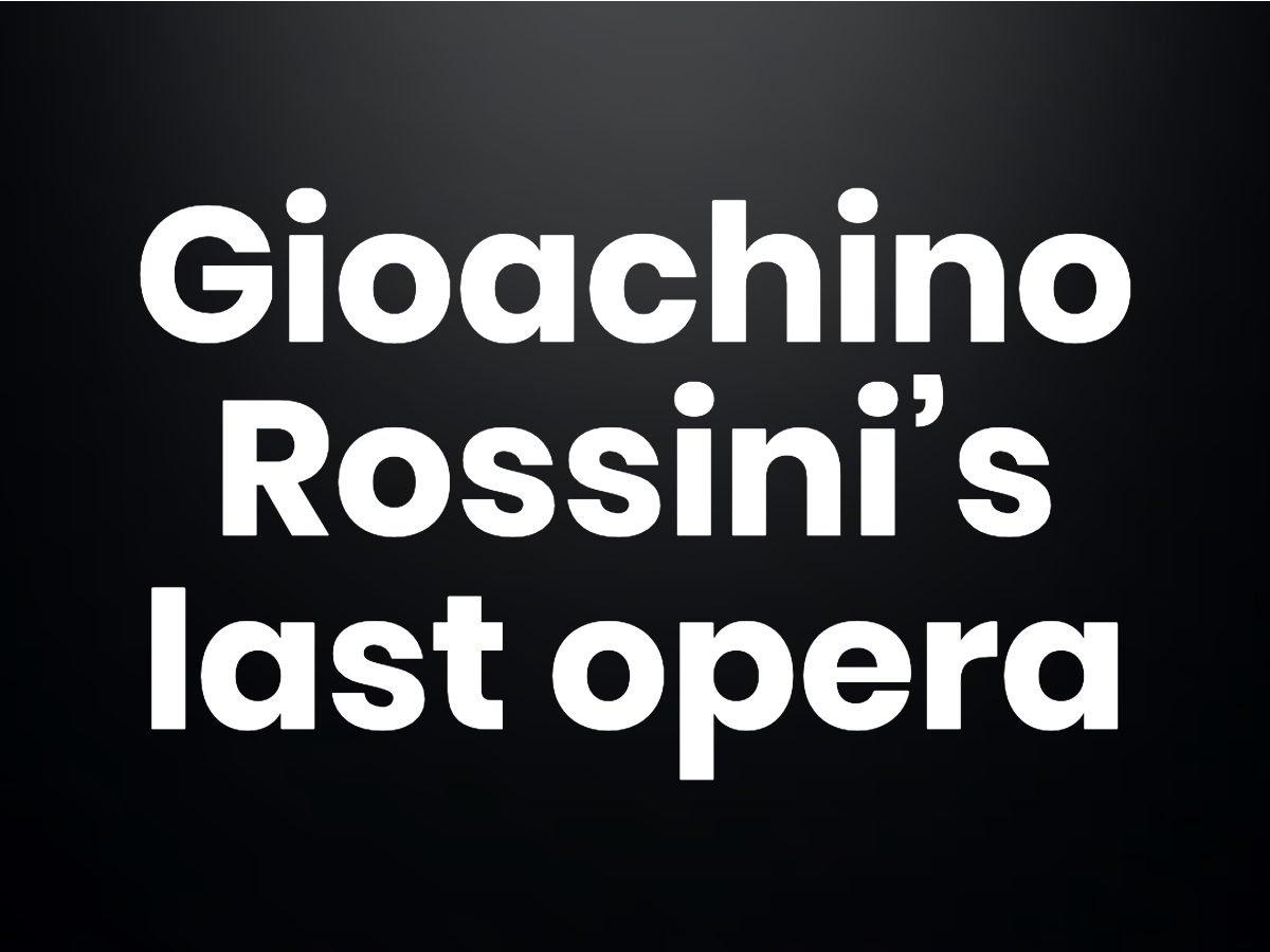 Trivia questions - Rossini's last opera
