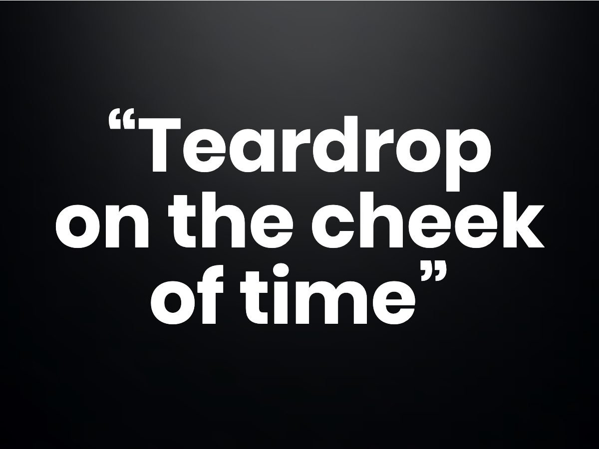 "Trivia questions - ""Teardrop on the cheek of time"""