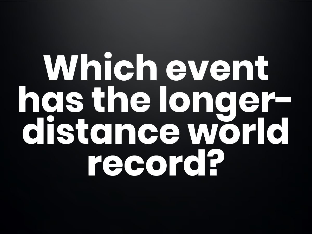 Trivia questions - Which event has the longer-distance world record