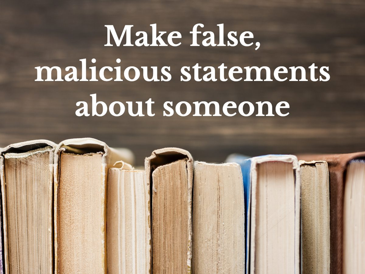 Make false, malicious statement about someone
