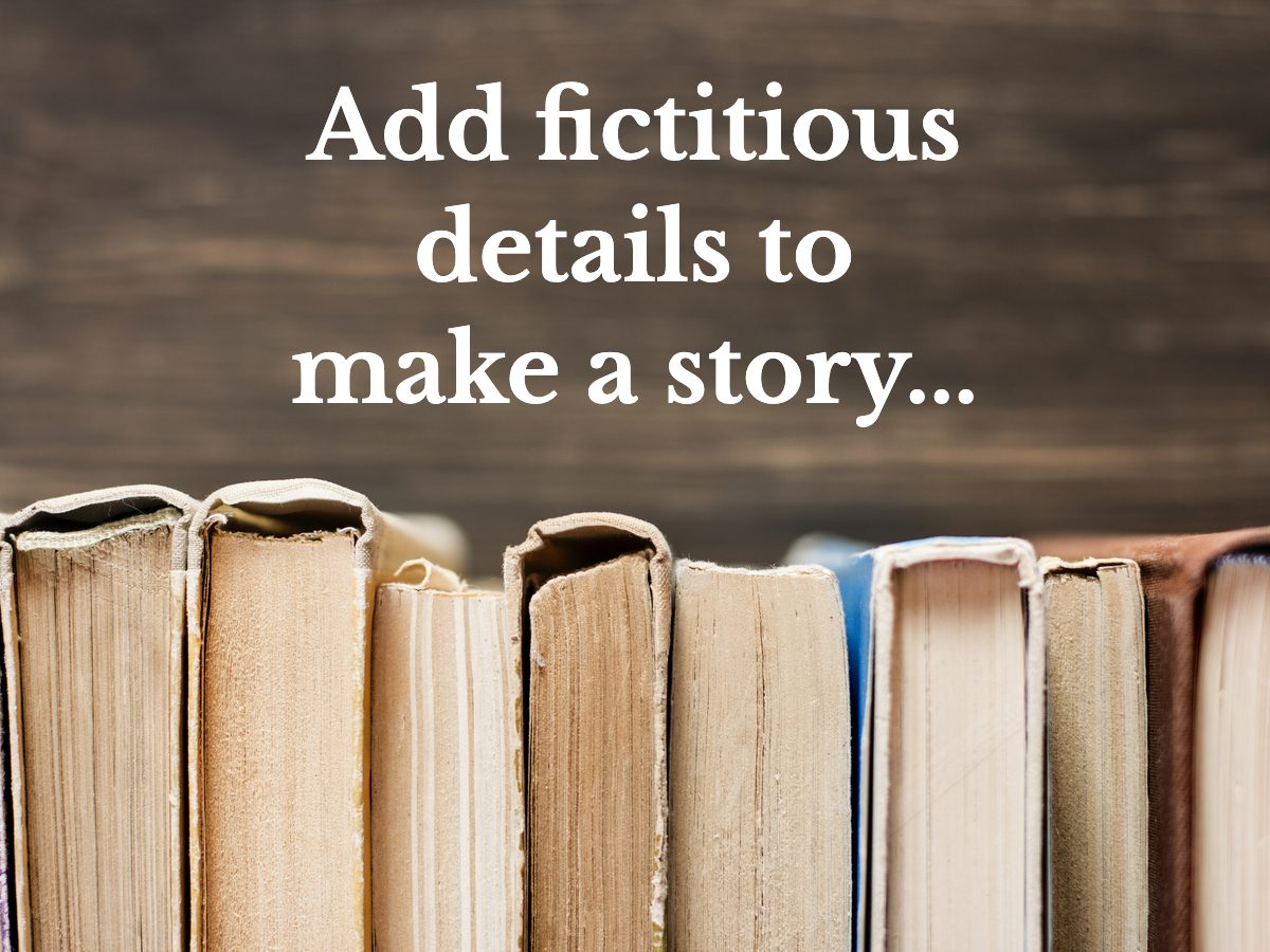 Add fictitious details to make a story more interesting