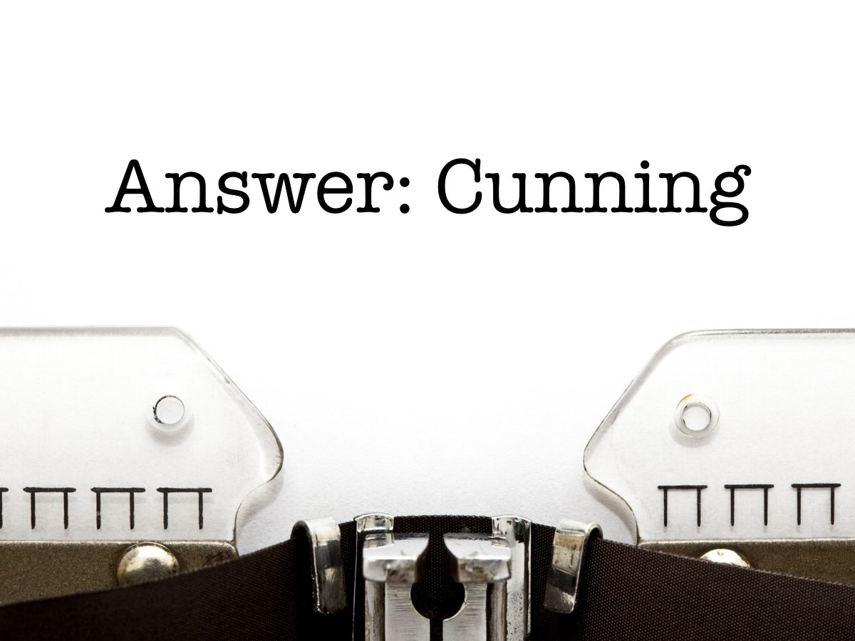 Answer: Cunning