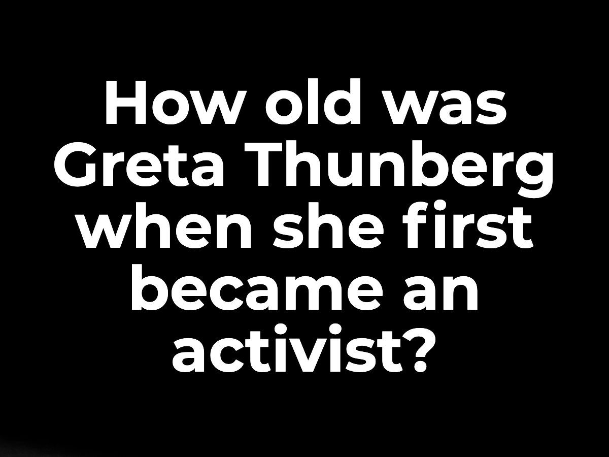 How old was Greta Thunberg when she first became an activist?