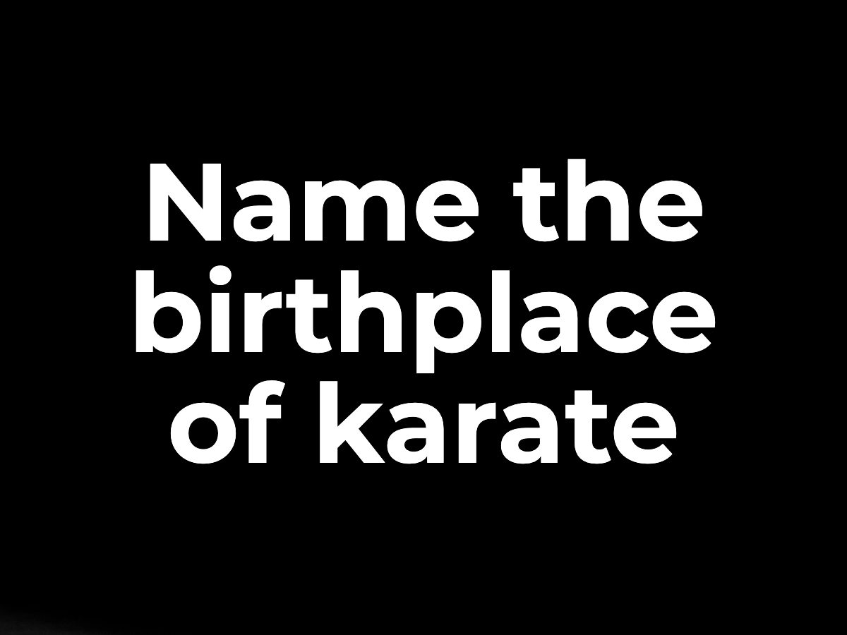 Name the birthplace of karate