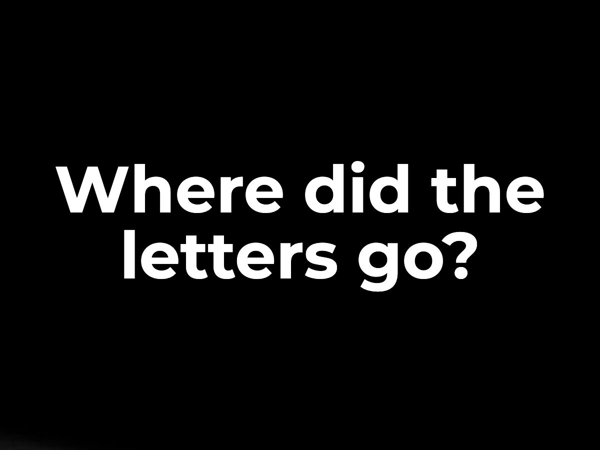 Where did the letters go?