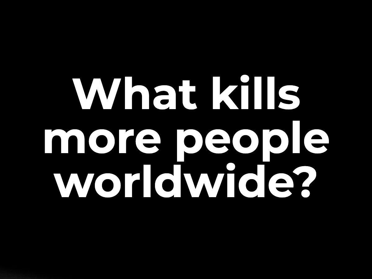 What kills more people worldwide?